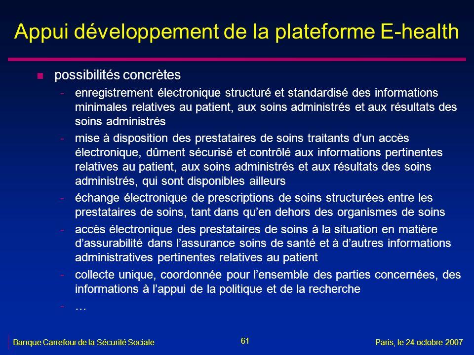 61 Banque Carrefour de la Sécurité SocialeParis, le 24 octobre 2007 Appui développement de la plateforme E-health n possibilités concrètes -enregistre