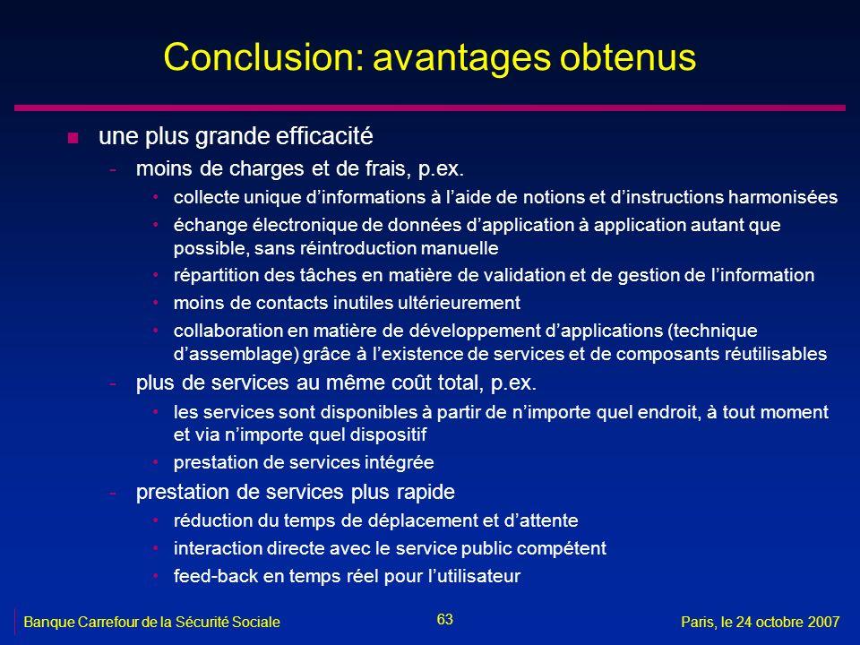 63 Banque Carrefour de la Sécurité SocialeParis, le 24 octobre 2007 Conclusion: avantages obtenus n une plus grande efficacité -moins de charges et de