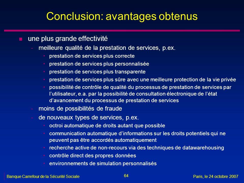 64 Banque Carrefour de la Sécurité SocialeParis, le 24 octobre 2007 Conclusion: avantages obtenus n une plus grande effectivité -meilleure qualité de