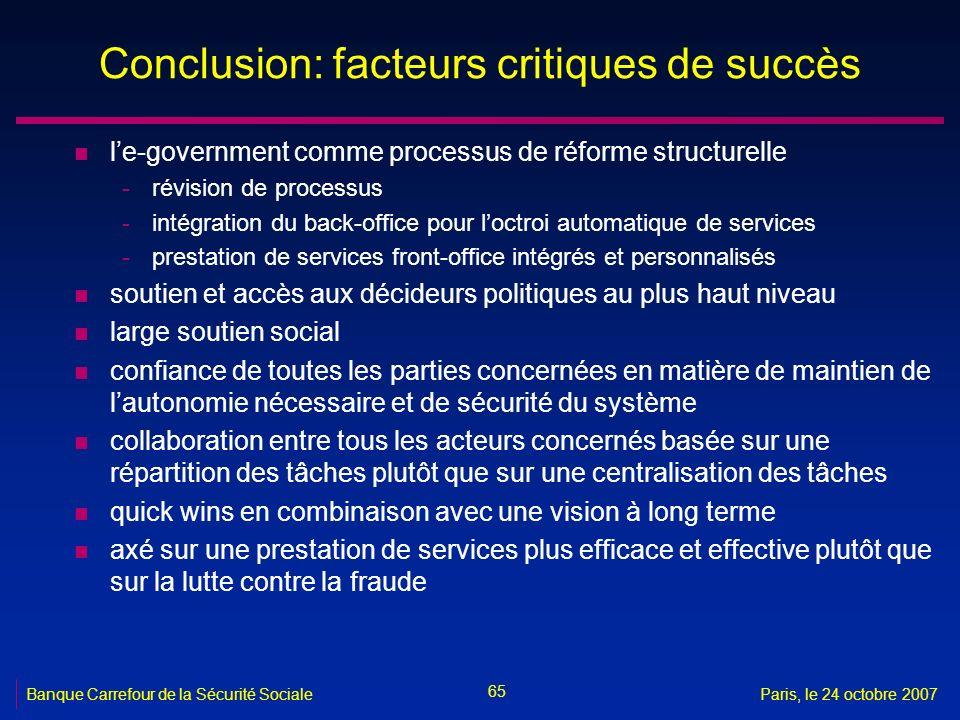65 Banque Carrefour de la Sécurité SocialeParis, le 24 octobre 2007 Conclusion: facteurs critiques de succès n le-government comme processus de réform