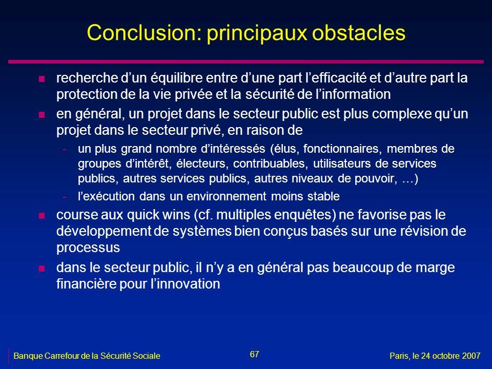 67 Banque Carrefour de la Sécurité SocialeParis, le 24 octobre 2007 Conclusion: principaux obstacles n recherche dun équilibre entre dune part leffica
