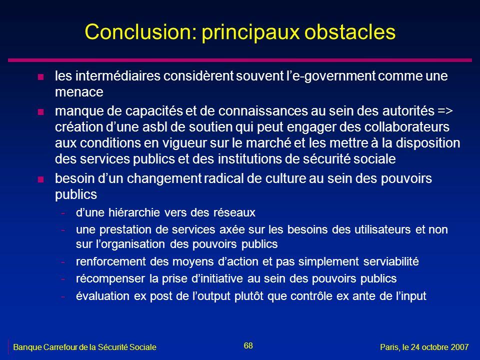 68 Banque Carrefour de la Sécurité SocialeParis, le 24 octobre 2007 Conclusion: principaux obstacles n les intermédiaires considèrent souvent le-gover