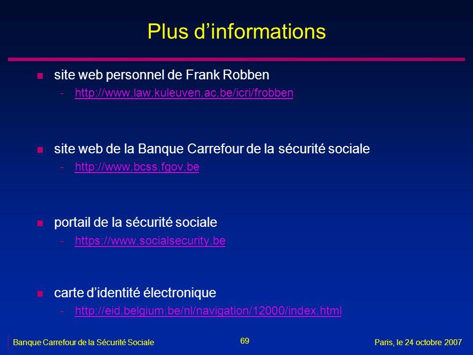 69 Banque Carrefour de la Sécurité SocialeParis, le 24 octobre 2007 Plus dinformations n site web personnel de Frank Robben -http://www.law.kuleuven.a