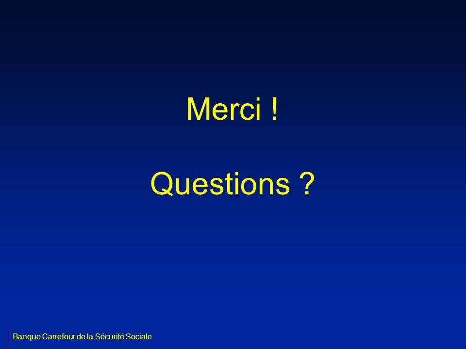 Merci ! Questions ? Banque Carrefour de la Sécurité Sociale