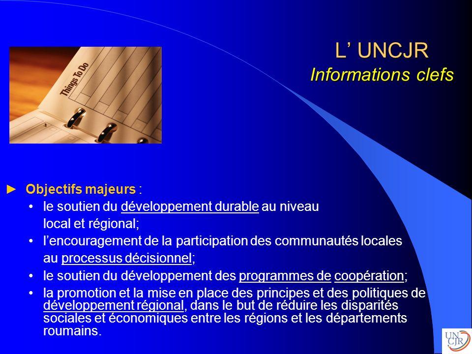 L UNCJR Informations clefs Objectifs majeurs : le soutien du développement durable au niveau local et régional; lencouragement de la participation des