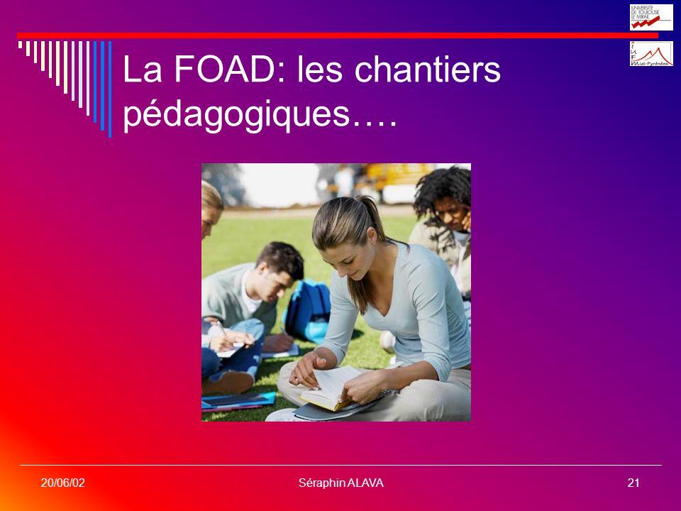 Séraphin ALAVA21 20/06/02 La FOAD: les chantiers pédagogiques….