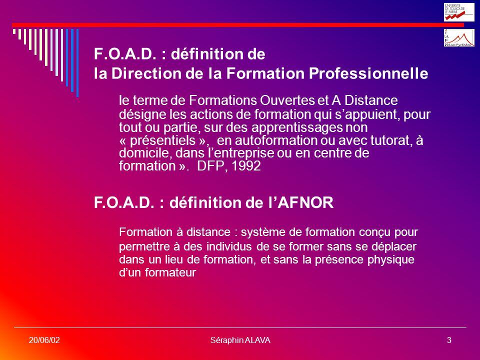 Séraphin ALAVA3 20/06/02 F.O.A.D. : définition de la Direction de la Formation Professionnelle le terme de Formations Ouvertes et A Distance désigne l