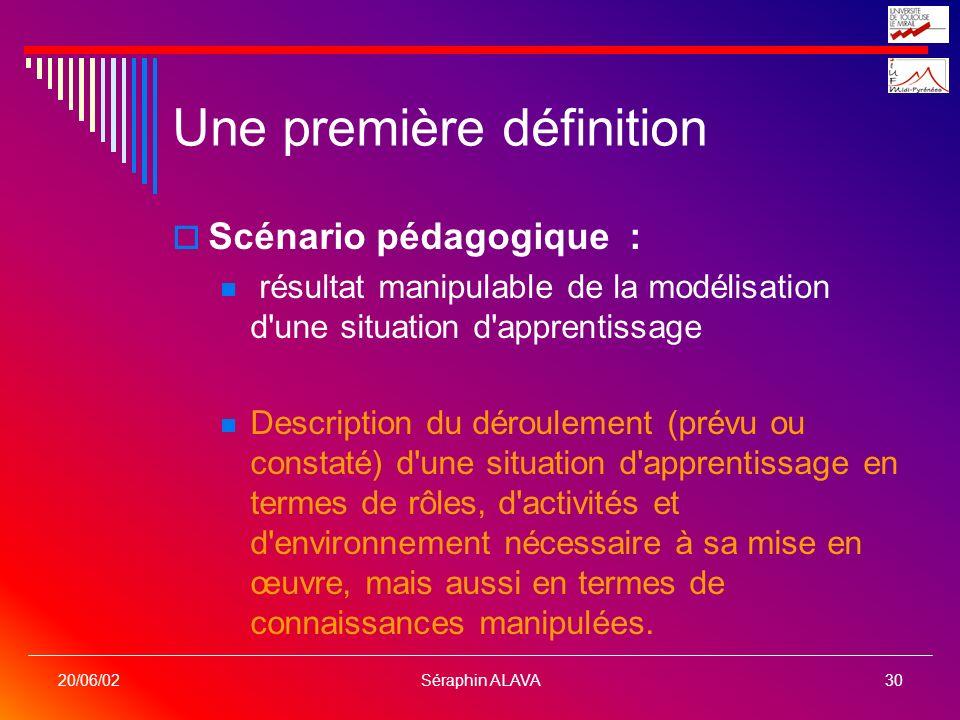 Séraphin ALAVA30 20/06/02 Une première définition Scénario pédagogique : résultat manipulable de la modélisation d'une situation d'apprentissage Descr