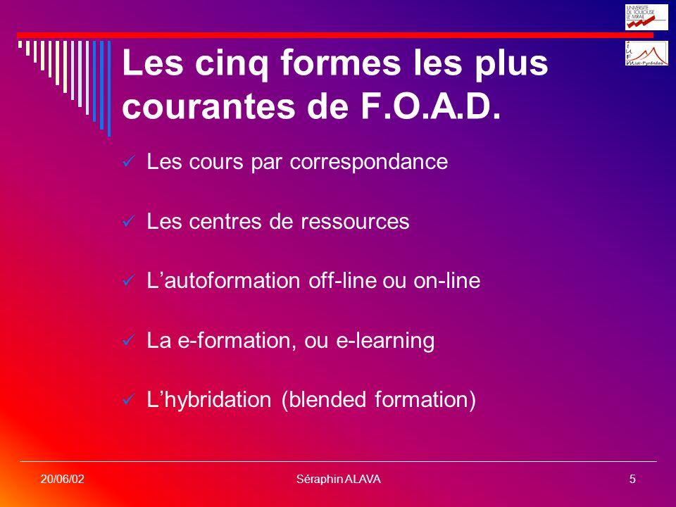 Séraphin ALAVA5 20/06/02 Les cinq formes les plus courantes de F.O.A.D. Les cours par correspondance Les centres de ressources Lautoformation off-line