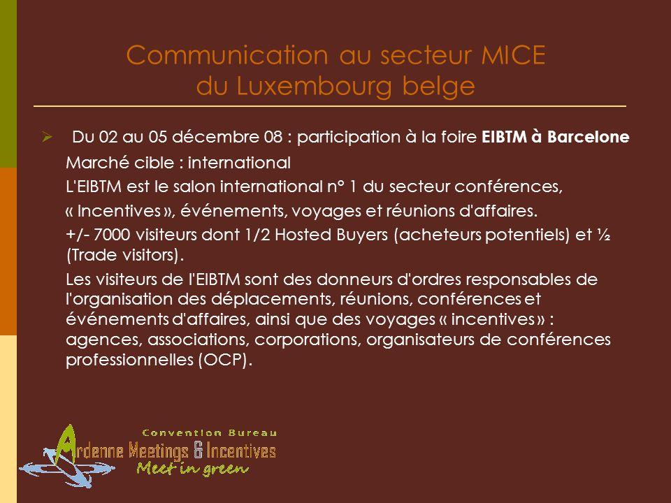 Communication au secteur MICE du Luxembourg belge Du 02 au 05 décembre 08 : participation à la foire EIBTM à Barcelone Marché cible : international L'