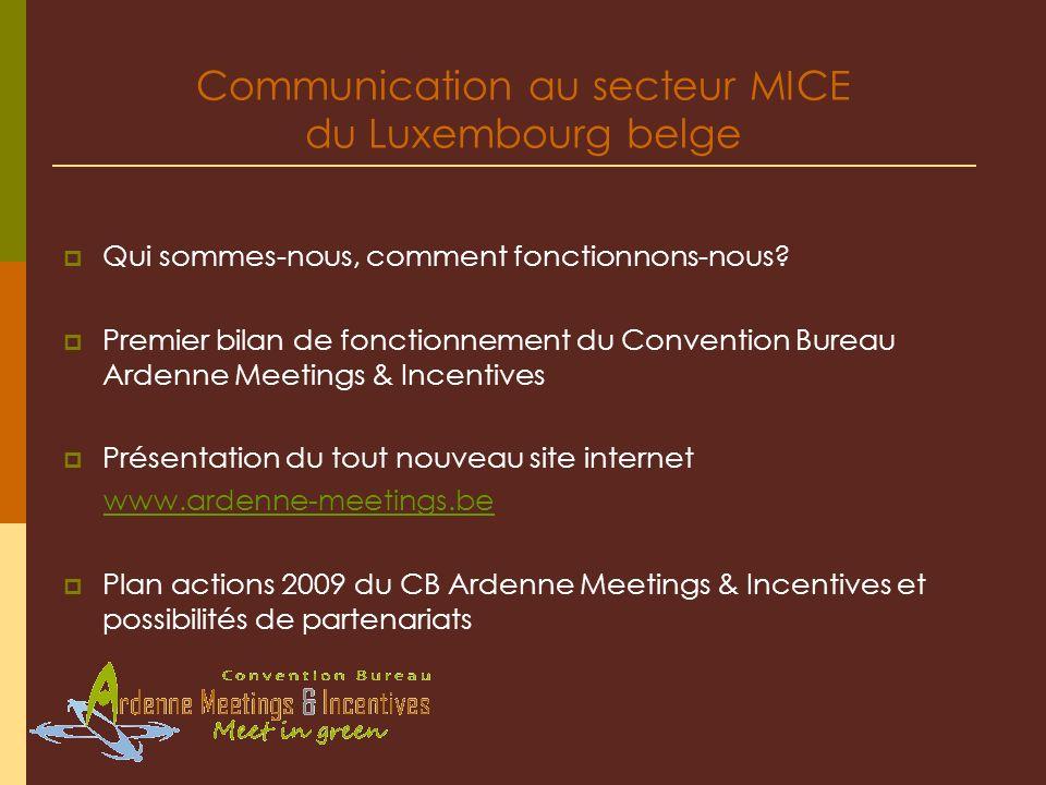 Communication au secteur MICE du Luxembourg belge Qui sommes-nous, comment fonctionnons-nous? Premier bilan de fonctionnement du Convention Bureau Ard