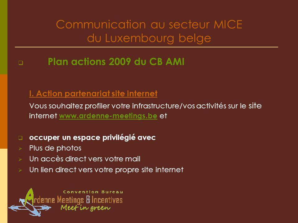 Communication au secteur MICE du Luxembourg belge Plan actions 2009 du CB AMI I. Action partenariat site internet Vous souhaitez profiler votre infras