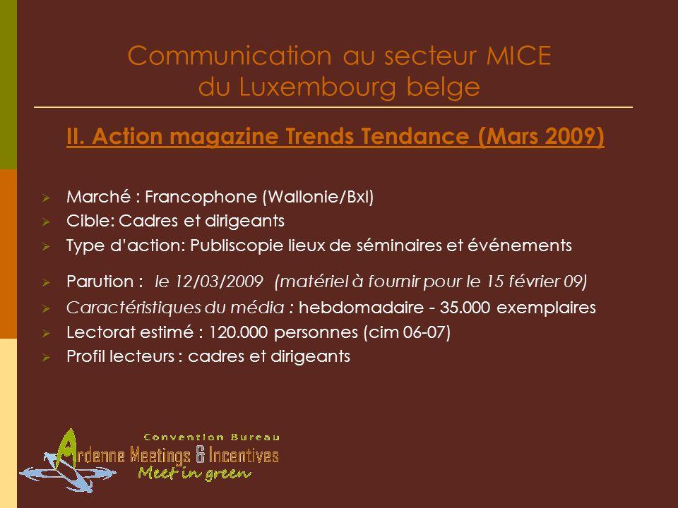 Communication au secteur MICE du Luxembourg belge II. Action magazine Trends Tendance (Mars 2009) Marché : Francophone (Wallonie/Bxl) Cible: Cadres et