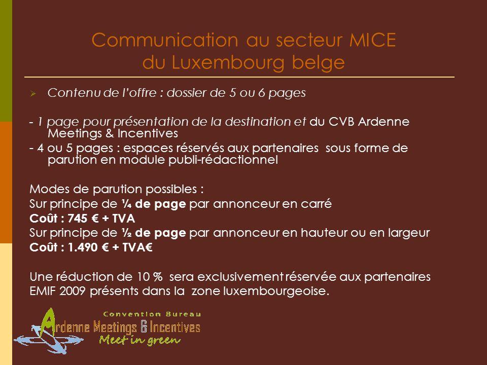 Communication au secteur MICE du Luxembourg belge Contenu de loffre : dossier de 5 ou 6 pages - 1 page pour présentation de la destination et du CVB A