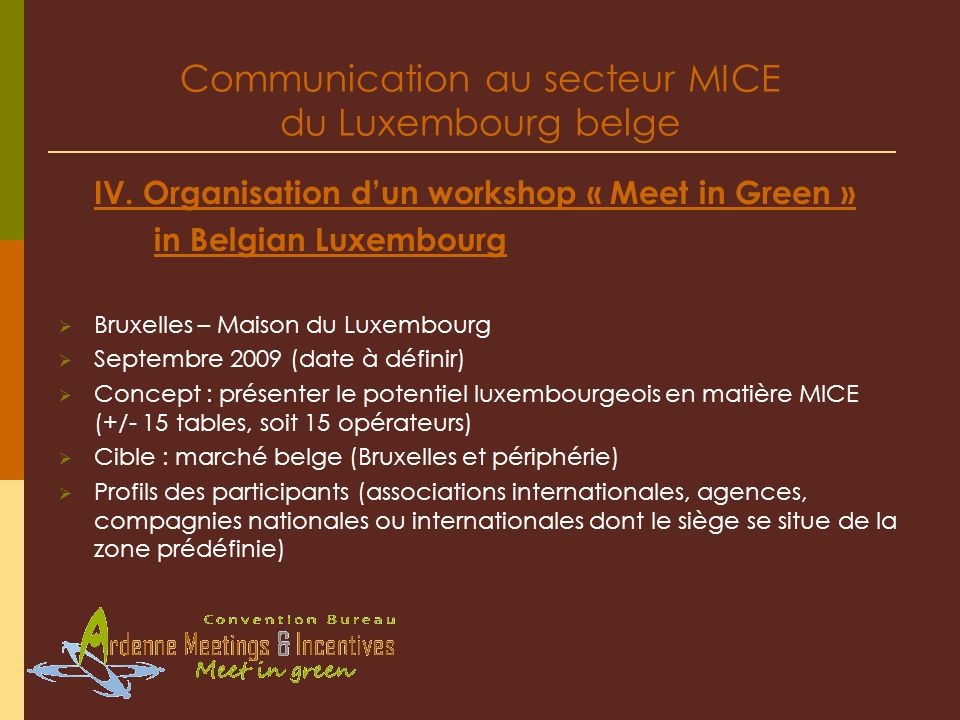 Communication au secteur MICE du Luxembourg belge IV. Organisation dun workshop « Meet in Green » in Belgian Luxembourg Bruxelles – Maison du Luxembou
