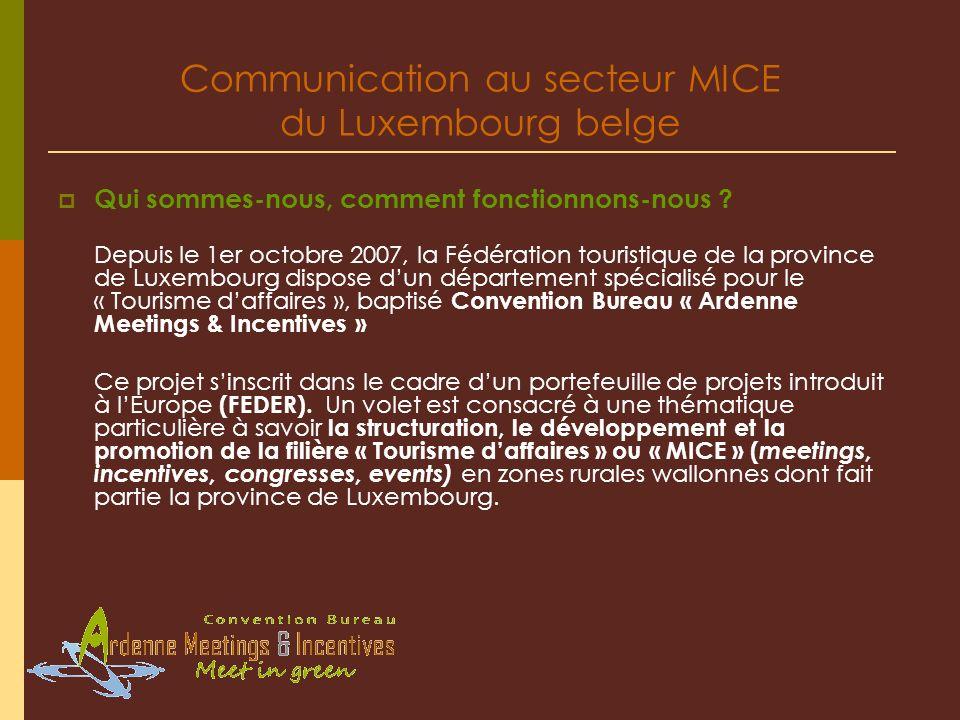 Communication au secteur MICE du Luxembourg belge Qui sommes-nous, comment fonctionnons-nous ? Depuis le 1er octobre 2007, la Fédération touristique d