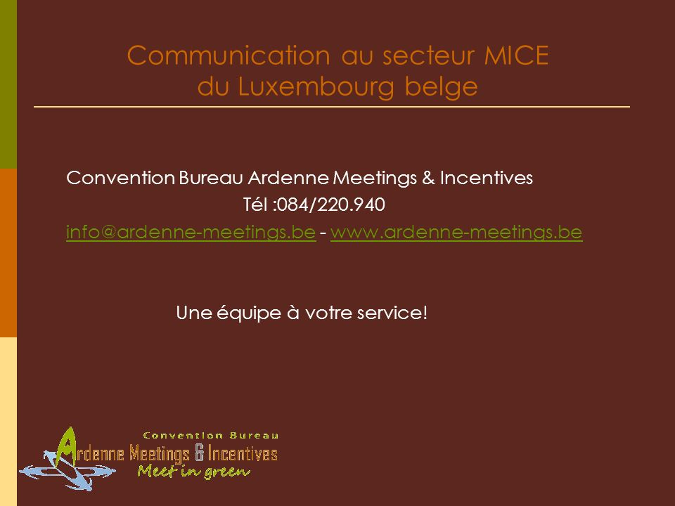 Communication au secteur MICE du Luxembourg belge Convention Bureau Ardenne Meetings & Incentives Tél :084/220.940 info@ardenne-meetings.beinfo@ardenn