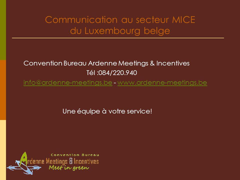 Communication au secteur MICE du Luxembourg belge Convention Bureau Ardenne Meetings & Incentives Tél :084/220.940 info@ardenne-meetings.beinfo@ardenne-meetings.be - www.ardenne-meetings.bewww.ardenne-meetings.be Une équipe à votre service!