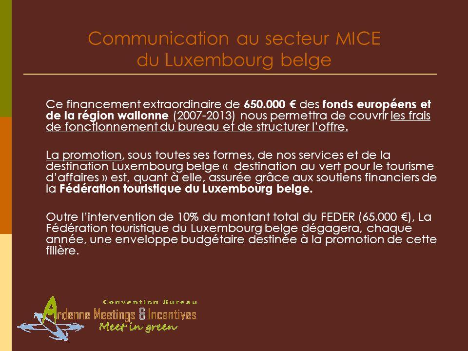Communication au secteur MICE du Luxembourg belge Ce financement extraordinaire de 650.000 des fonds européens et de la région wallonne (2007-2013) no