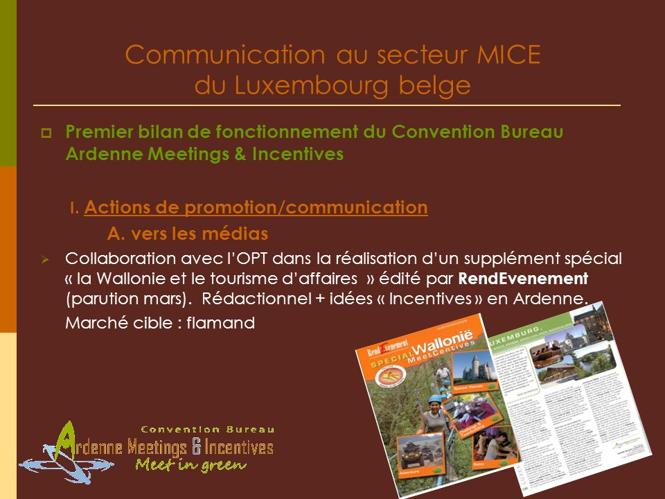 Communication au secteur MICE du Luxembourg belge Premier bilan de fonctionnement du Convention Bureau Ardenne Meetings & Incentives I. Actions de pro