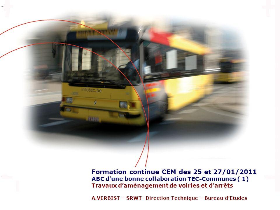 Formation continue CEM des 25 et 27/01/2011 ABC dune bonne collaboration TEC-Communes ( 1) Travaux daménagement de voiries et darrêts A.VERBIST – SRWT