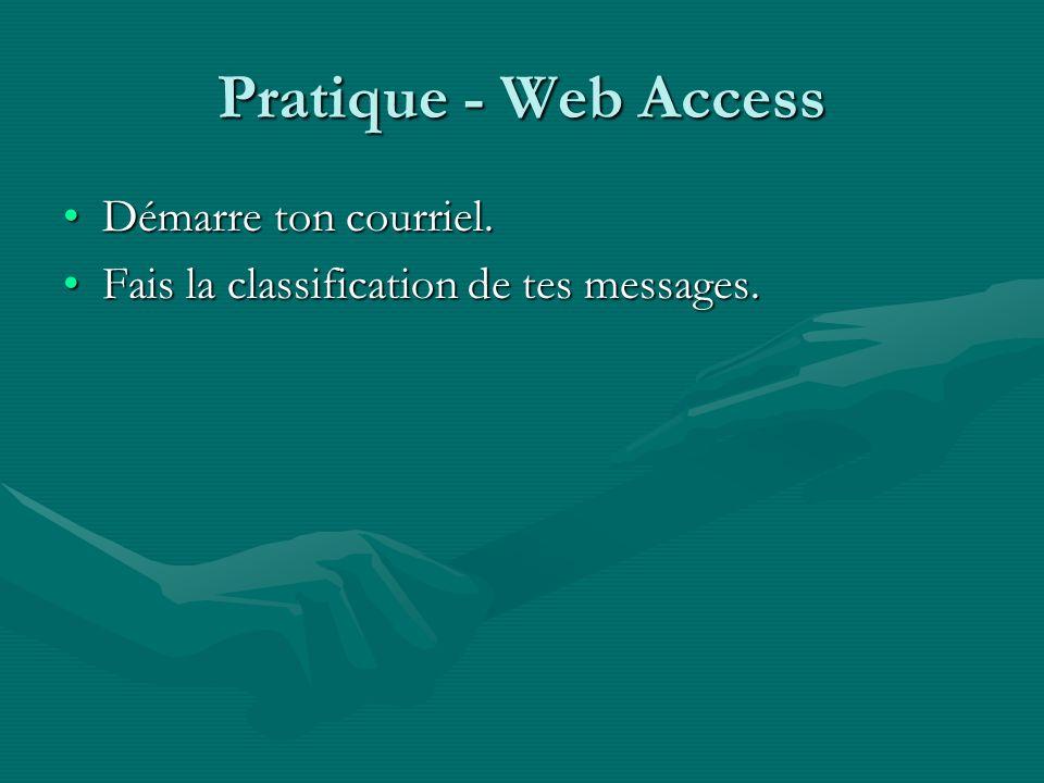 Pratique - Web Access Démarre ton courriel.Démarre ton courriel. Fais la classification de tes messages.Fais la classification de tes messages.