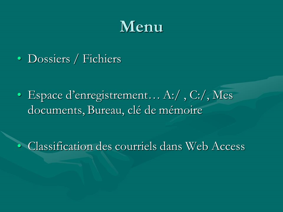 Menu Dossiers / FichiersDossiers / Fichiers Espace denregistrement… A:/, C:/, Mes documents, Bureau, clé de mémoireEspace denregistrement… A:/, C:/, Mes documents, Bureau, clé de mémoire Classification des courriels dans Web AccessClassification des courriels dans Web Access