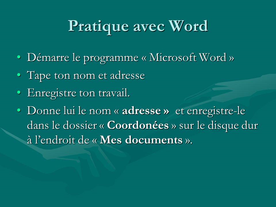 Pratique avec Word Démarre le programme « Microsoft Word »Démarre le programme « Microsoft Word » Tape ton nom et adresseTape ton nom et adresse Enreg