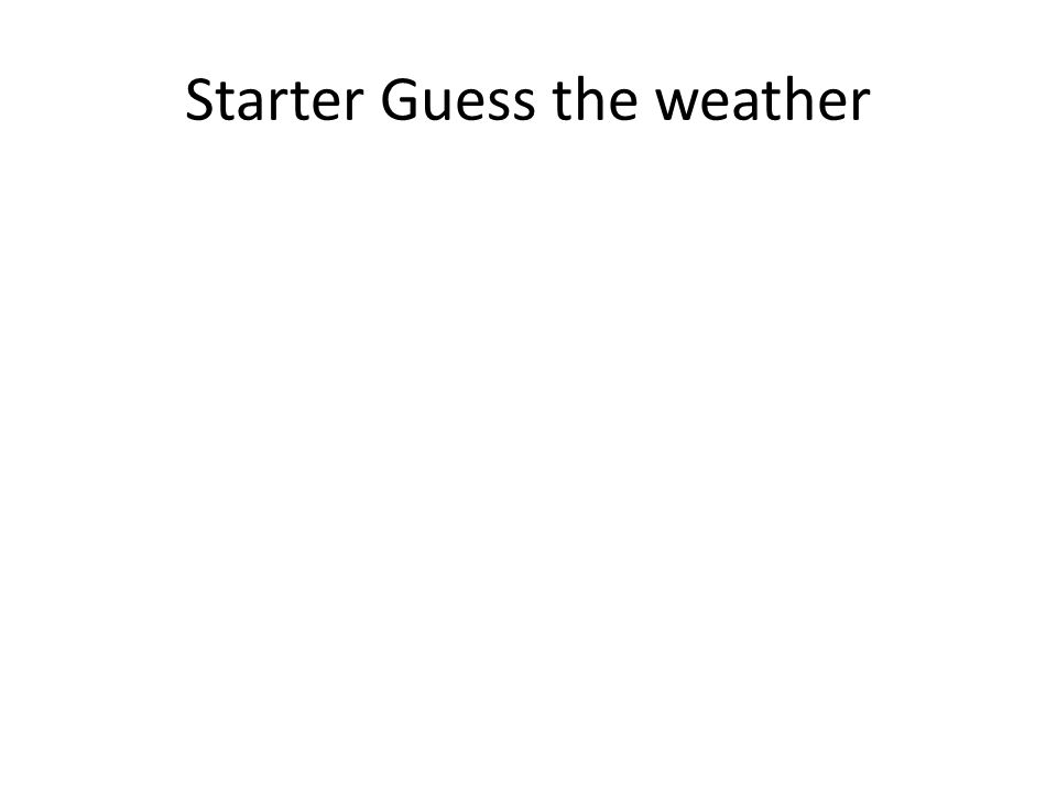 Starter Guess the weather