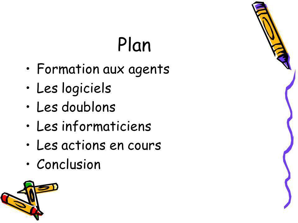 Plan Formation aux agents Les logiciels Les doublons Les informaticiens Les actions en cours Conclusion