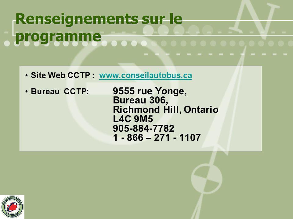 Renseignements sur le programme Site Web CCTP : www.conseilautobus.cawww.conseilautobus.ca Bureau CCTP: 9555 rue Yonge, Bureau 306, Richmond Hill, Ontario L4C 9M5 905-884-7782 1 - 866 – 271 - 1107