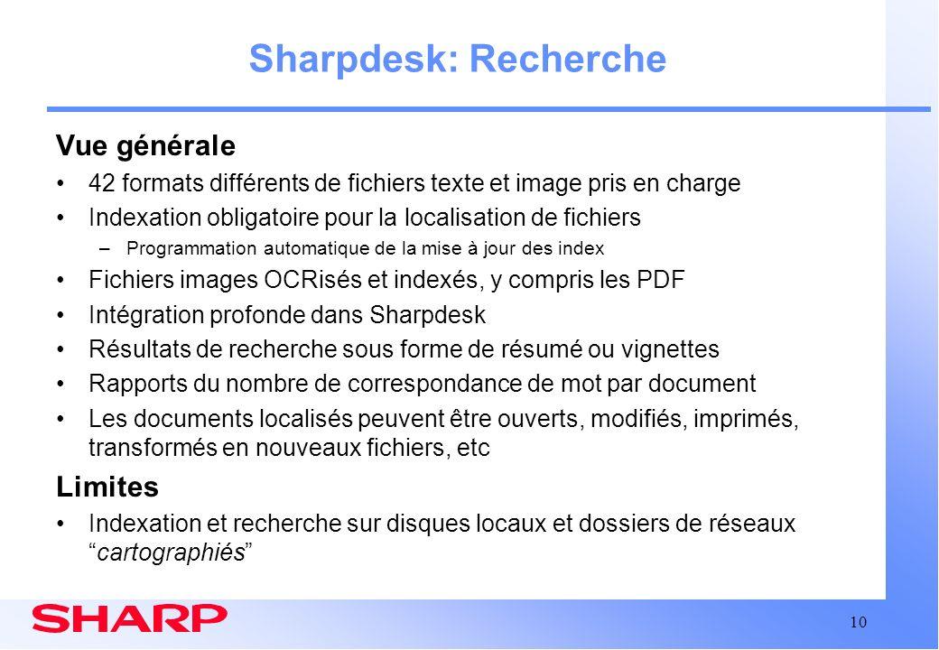 10 Sharpdesk: Recherche Vue générale 42 formats différents de fichiers texte et image pris en charge Indexation obligatoire pour la localisation de fi