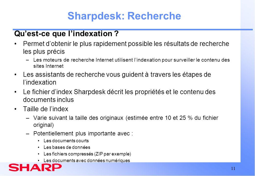 11 Sharpdesk: Recherche Quest-ce que lindexation ? Permet dobtenir le plus rapidement possible les résultats de recherche les plus précis –Les moteurs