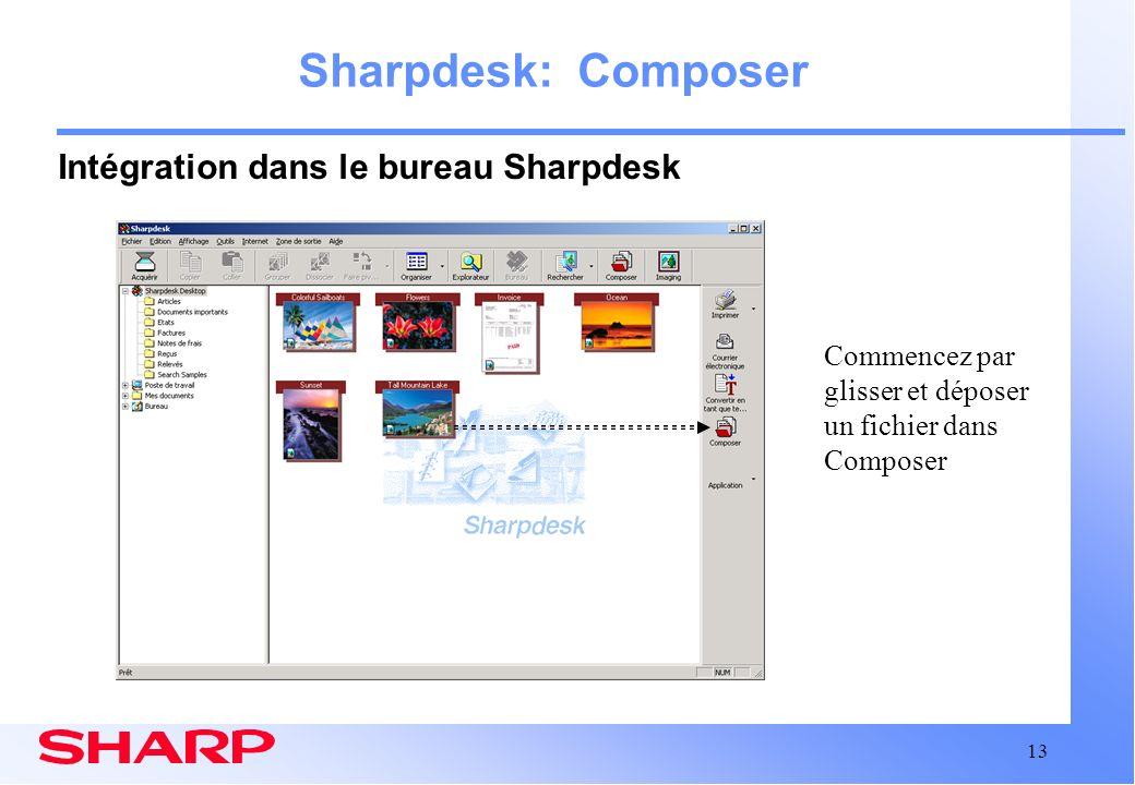13 Sharpdesk: Composer Intégration dans le bureau Sharpdesk Commencez par glisser et déposer un fichier dans Composer