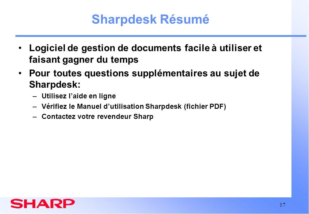 17 Sharpdesk Résumé Logiciel de gestion de documents facile à utiliser et faisant gagner du temps Pour toutes questions supplémentaires au sujet de Sh