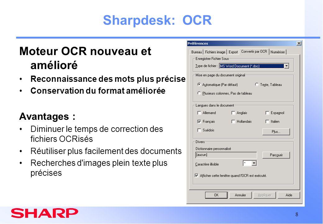 8 Sharpdesk: OCR Moteur OCR nouveau et amélioré Reconnaissance des mots plus précise Conservation du format améliorée Avantages : Diminuer le temps de