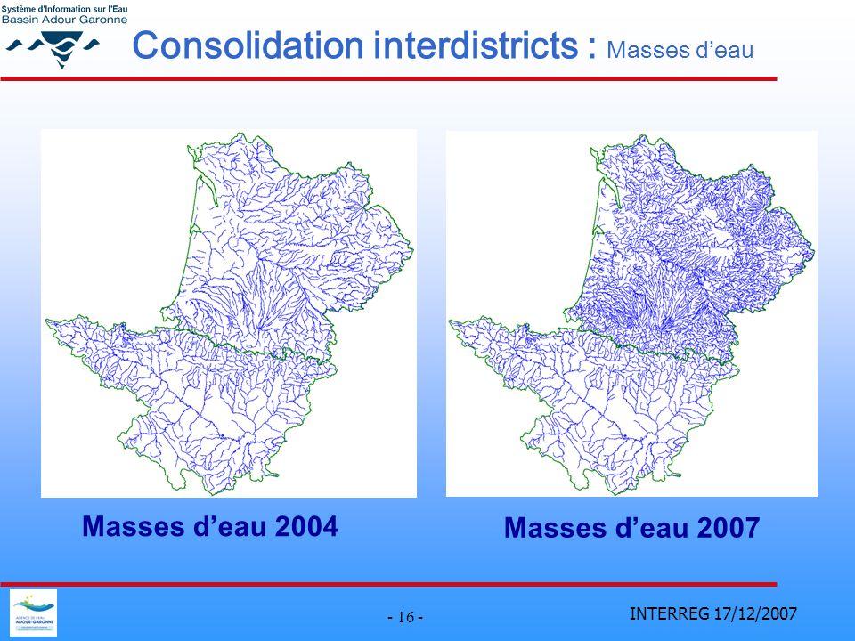 INTERREG 17/12/2007 - 16 - Consolidation interdistricts : Masses deau Masses deau 2004 Masses deau 2007