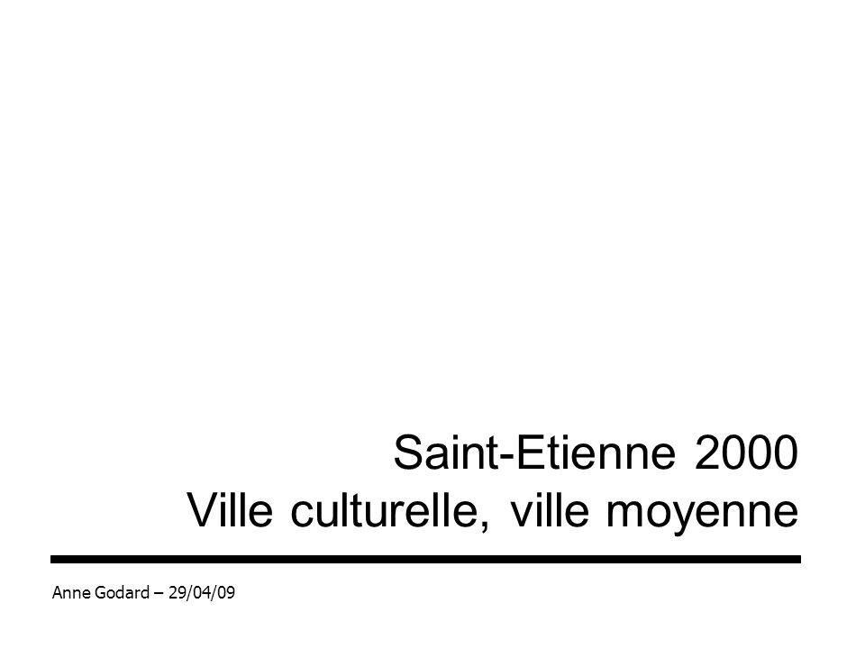Saint-Etienne 2000 Ville culturelle, ville moyenne Anne Godard – 29/04/09