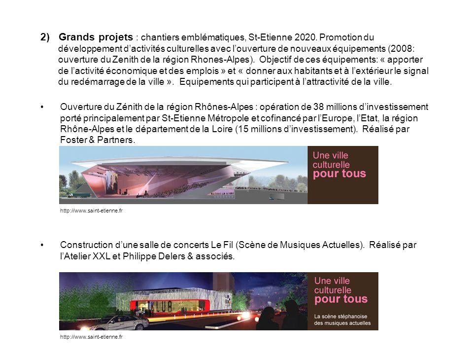 2) Grands projets : chantiers emblématiques, St-Etienne 2020. Promotion du développement dactivités culturelles avec louverture de nouveaux équipement