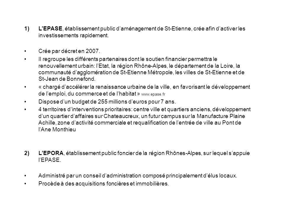 1)LEPASE, établissement public daménagement de St-Etienne, crée afin dactiver les investissements rapidement. Crée par décret en 2007. Il regroupe les