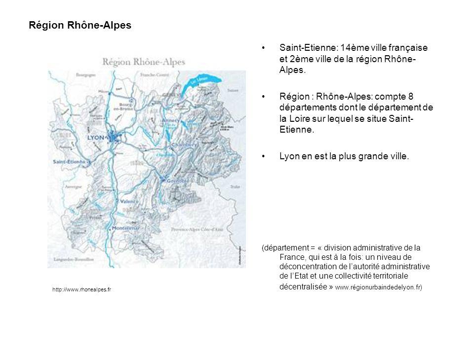 Saint-Etienne: 14ème ville française et 2ème ville de la région Rhône- Alpes. Région : Rhône-Alpes: compte 8 départements dont le département de la Lo