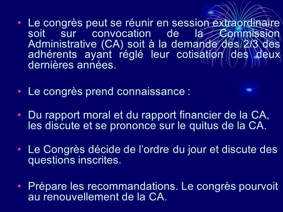 Le congrès peut se réunir en session extraordinaire soit sur convocation de la Commission Administrative (CA) soit à la demande des 2/3 des adhérents