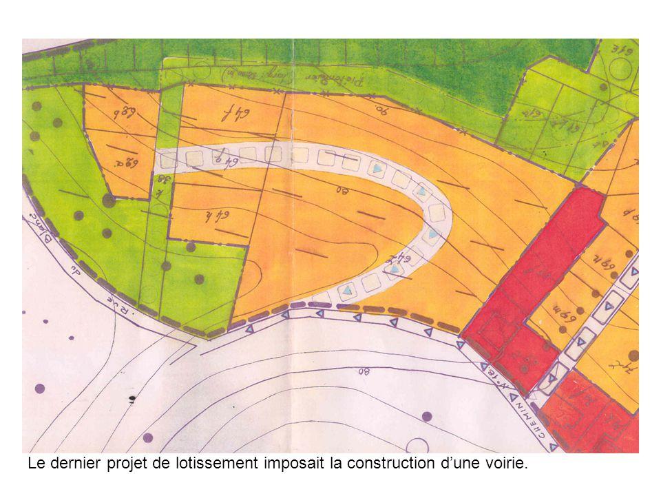 Le dernier projet de lotissement imposait la construction dune voirie.