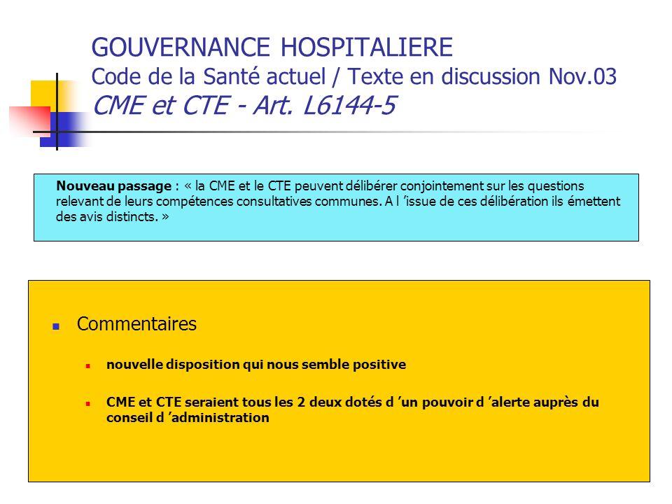 GOUVERNANCE HOSPITALIERE Code de la Santé actuel / Texte en discussion Nov.03 CME et CTE - Art. L6144-5 Commentaires nouvelle disposition qui nous sem