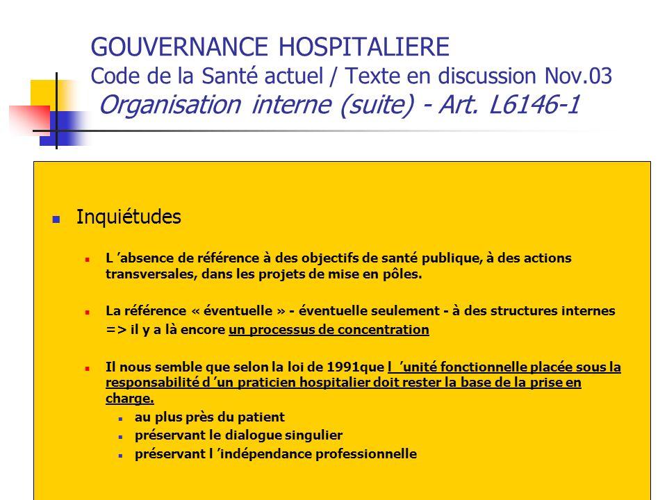 GOUVERNANCE HOSPITALIERE Code de la Santé actuel / Texte en discussion Nov.03 Organisation interne (suite) - Art. L6146-1 Inquiétudes L absence de réf