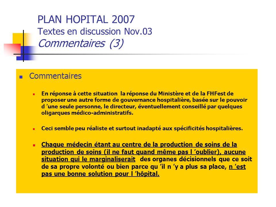 PLAN HOPITAL 2007 Textes en discussion Nov.03 Commentaires (3) Commentaires En réponse à cette situation la réponse du Ministère et de la FHFest de pr