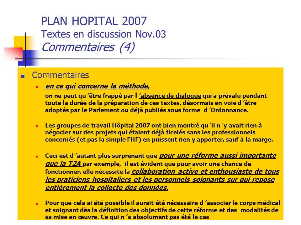 PLAN HOPITAL 2007 Textes en discussion Nov.03 Commentaires (4) Commentaires en ce qui concerne la méthode, on ne peut qu être frappé par l absence de
