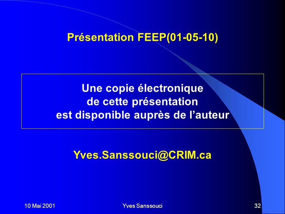 10 Mai 2001Yves Sanssouci32 Présentation FEEP(01-05-10) Yves.Sanssouci@CRIM.ca Une copie électronique de cette présentation est disponible auprès de lauteur