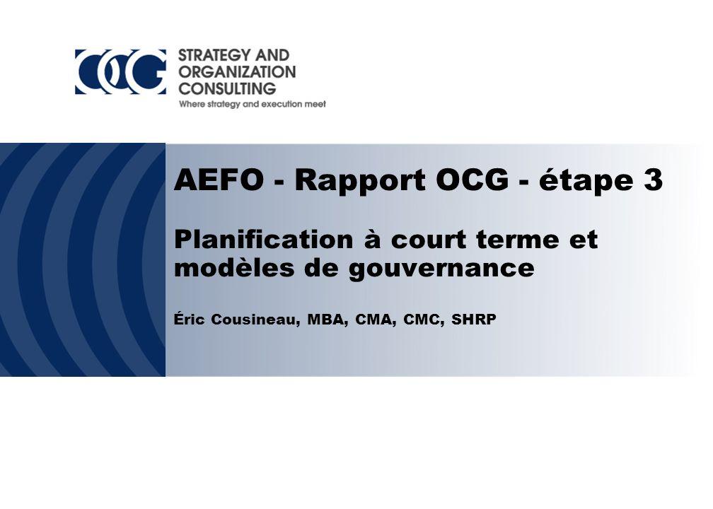 AEFO - Rapport OCG - étape 3 Planification à court terme et modèles de gouvernance Éric Cousineau, MBA, CMA, CMC, SHRP