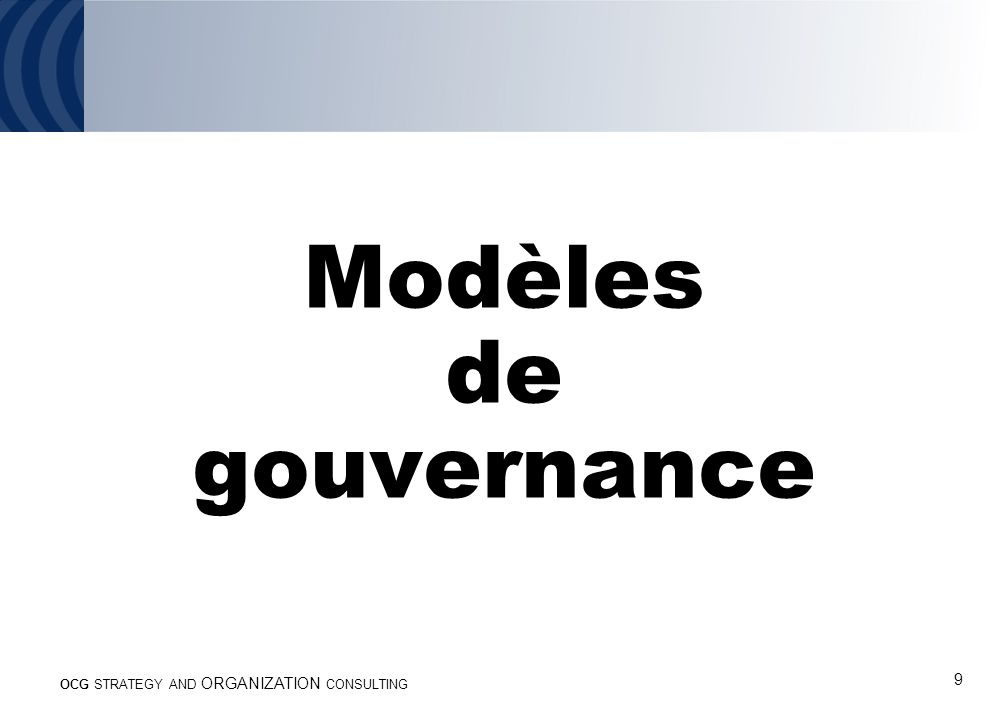9 Modèles de gouvernance OCG STRATEGY AND ORGANIZATION CONSULTING